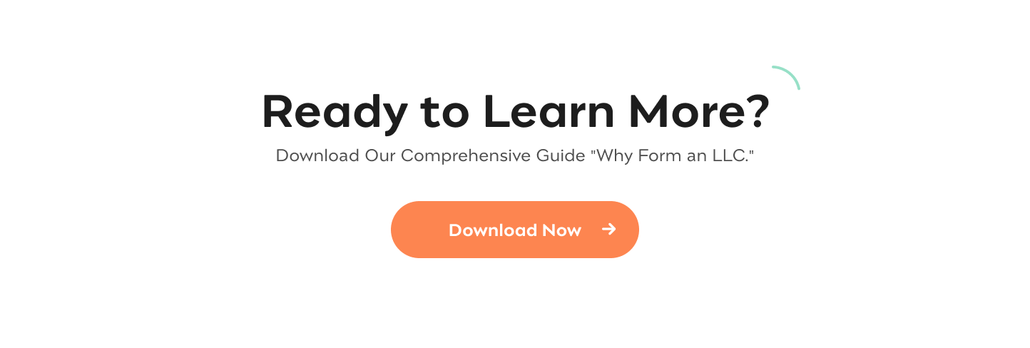 "Ready to Learn More? Download Our Comprehensive Guide ""Why Form an LLC"" Download Now"