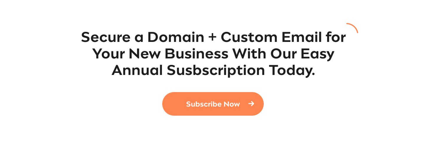Secure a Domain + Custom Email for Your New Business With Our Easy Annual Susbscription Today Subscribe Now