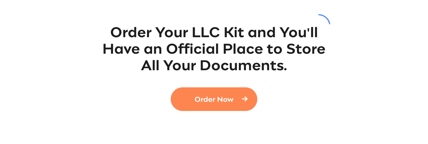 LLC Kit Order Your LLC Kit and You'll Have an Official Place to Store All Your Documents Order Now