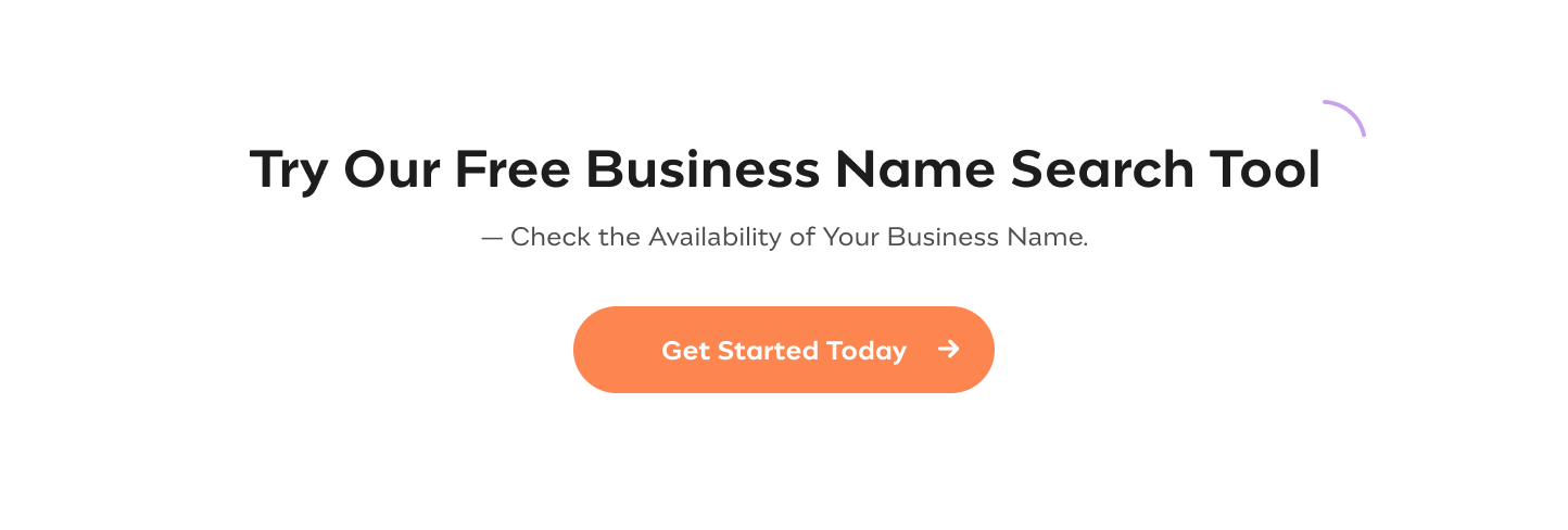Try Our Free Business Name Search Tool Check the Availability of Your Business Name Get Started Today