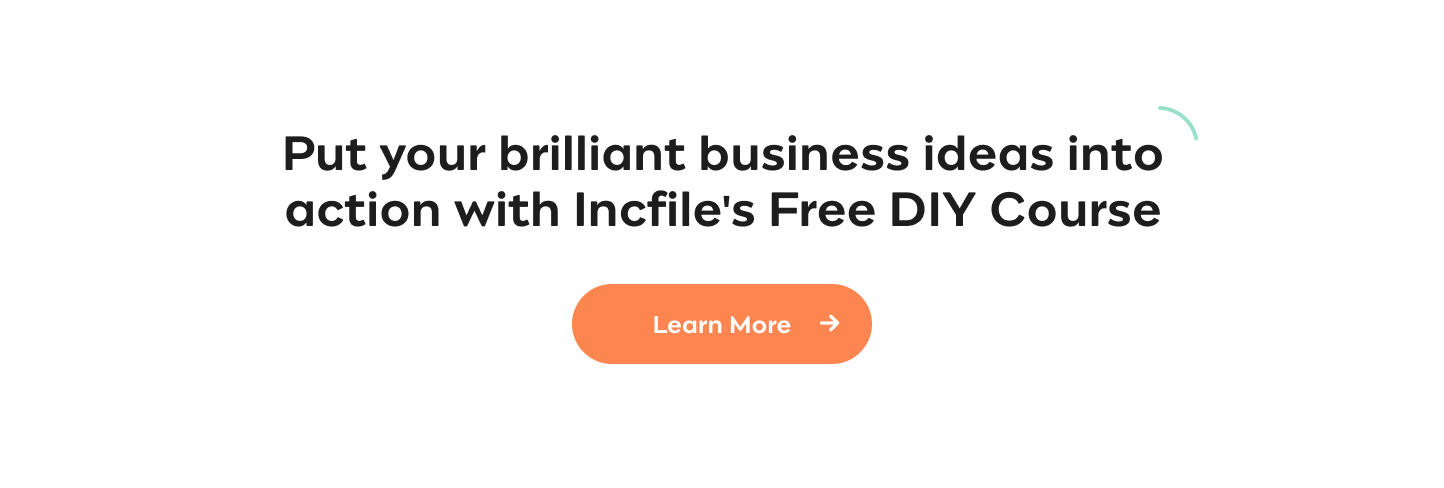 The DIY'ers Guide to Starting Your Business Put Your Brilliant Business Idea Into Action With Incfile's Free DIY Course Learn More