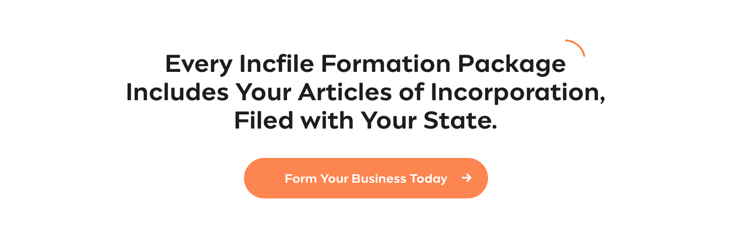Get Your Articles of Incorporation  Every Incfile Formation Package Includes Your Articles of Incorporation, Filed  with Your State Form Your Business Today