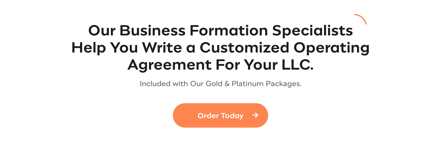 Get a Customized Operating Agreement For Your LLC Our Business Formation Specialists Help You Write a Customized Operating Agreement For Your LLC. Included with Our Gold & Platinum Packages Order Today
