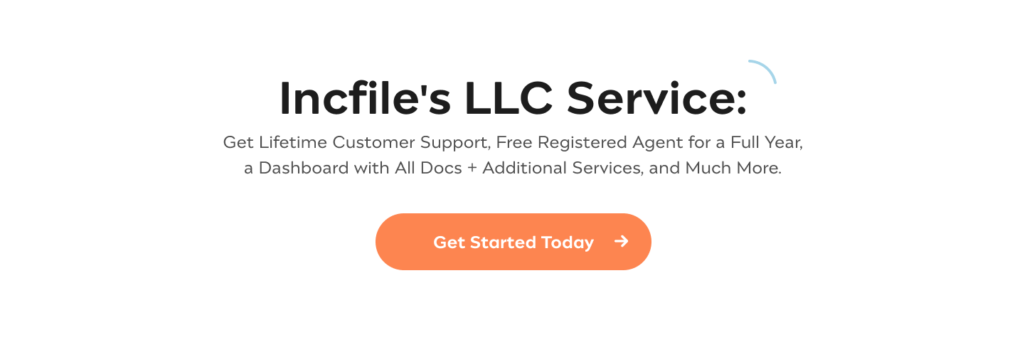 Incfile's LLC Services Get Lifetime Customer Support, Free Registered Agent for a Full Year, a Dashboard with All Docs + Additional Services and Much More Download Your Ebook
