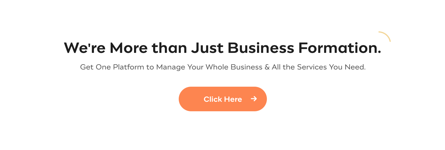 We're More than Just Business Formation  Get One Platform to Manage Your Whole Business & All the Services You Need Click Here