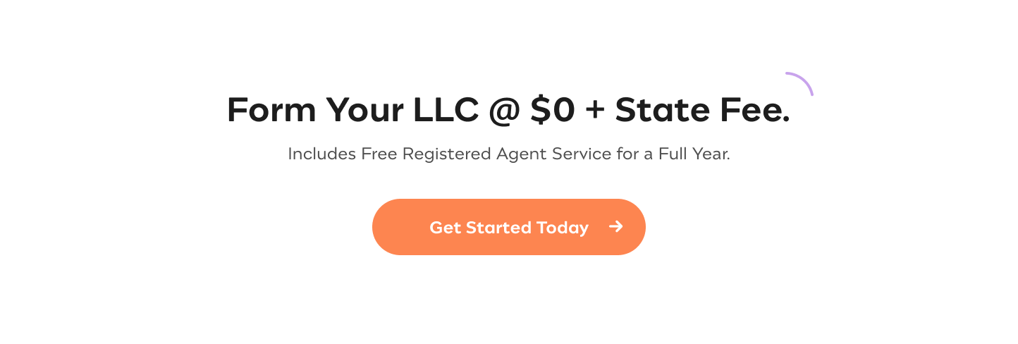 Form Your LLC @$0 + State Fee Includes Free Registered Registered Agent Service for a Full Year Get Started Today