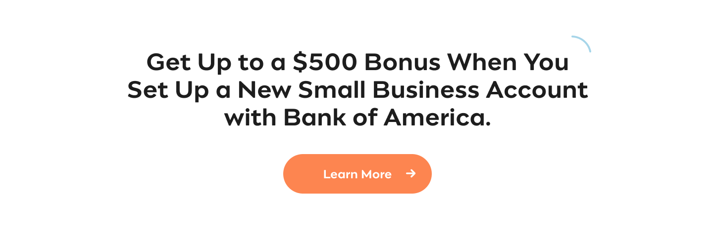 Get a $450 Bonus With Bank of America.  Set up a New Small Business Checking Account, Credit Card and Bill Pay. Learn More