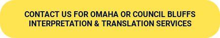 Contact us for Omaha or Council Bluffs Interpretation & TranslationServices