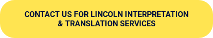 Contact us for Lincoln Interpretation  & TranslationServices