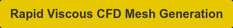 Rapid Viscous CFD Mesh Generation