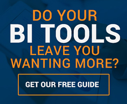 Do Your BI Tools Leave You Wanting More? Get Our Free Guide
