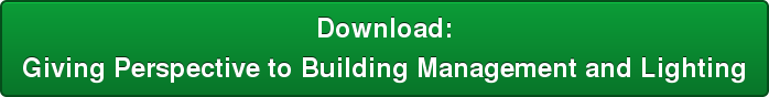 Download:  Giving Perspective to Building Management and Lighting