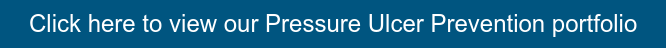 Click here to view our Pressure Ulcer Prevention portfolio