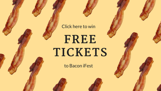 Click here to win FREE tickets to Bacon iFest!