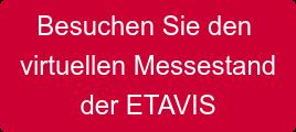 Besuchen Sie den virtuellen Messestand der ETAVIS