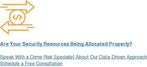 Are Your Security Resources Being Allocated Properly?  Speak With A Crime Risk Specialist About Our Data-Driven Approach Schedule A Free Consultation