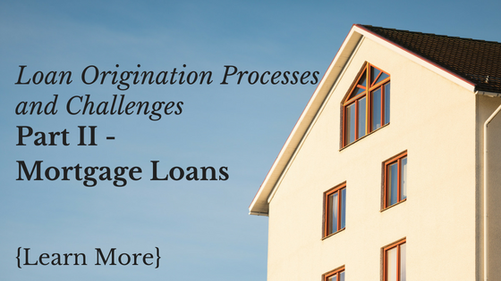 Loan Origination Processes and Challenges - Mortgage Loans