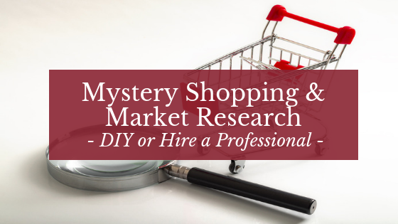 Mystery Shopping & Market Research - DIY or Hire a Professional