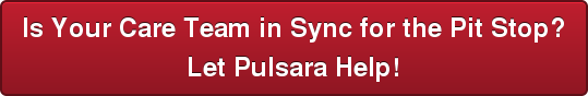 Is Your Care Team in Sync for the Pit Stop? Let Pulsara Help!