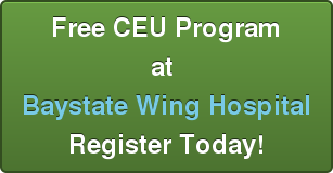 Free CEU Program at Baystate Wing Hospital REGISTER TODAY