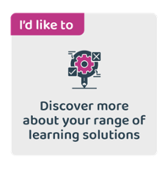 I'd like to discover more about your range of learning solutions