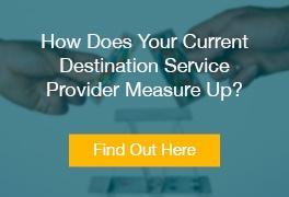How Does Your Current Destination Service Provider Measure Up?