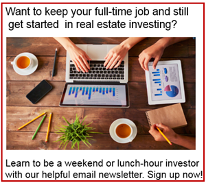 Learn to be a weekend or lunch-hour part-time real estate investor with our email newsletter