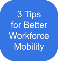 3 Tips  for Better  Workforce  Mobility