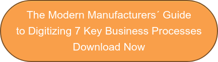 The Modern Manufacturers´ Guide to Digitizing 7 Key Business Processes Download  Now