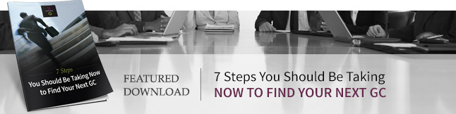 7 Steps You Should Be Taking Now to Find Your Next GC