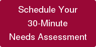 Schedule Your 30-Minute Needs Assessment