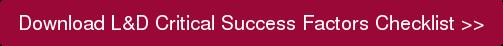 Download L&D Critical Success Factors Checklist >>