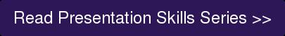Read Presentation Skills Series >>