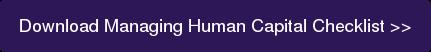 Download Managing Human Capital Checklist >>