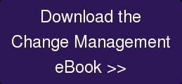 Download the Change Management eBook >>