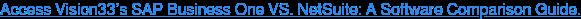 Access Vision33's SAP Business One VS. NetSuite: A Software Comparison Guide.