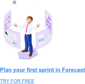 Plan your first sprint in Forecast TRY FOR FREE