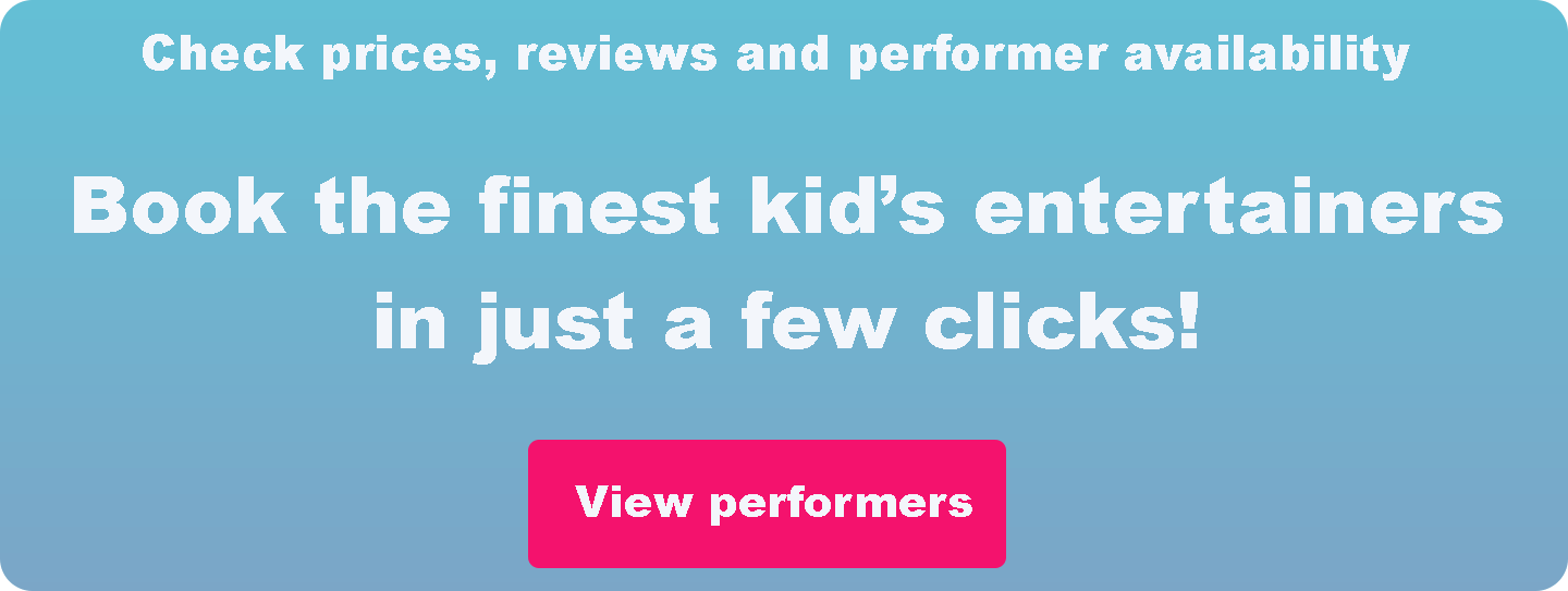 Book the finest kid's entertainers in just a few clicks!