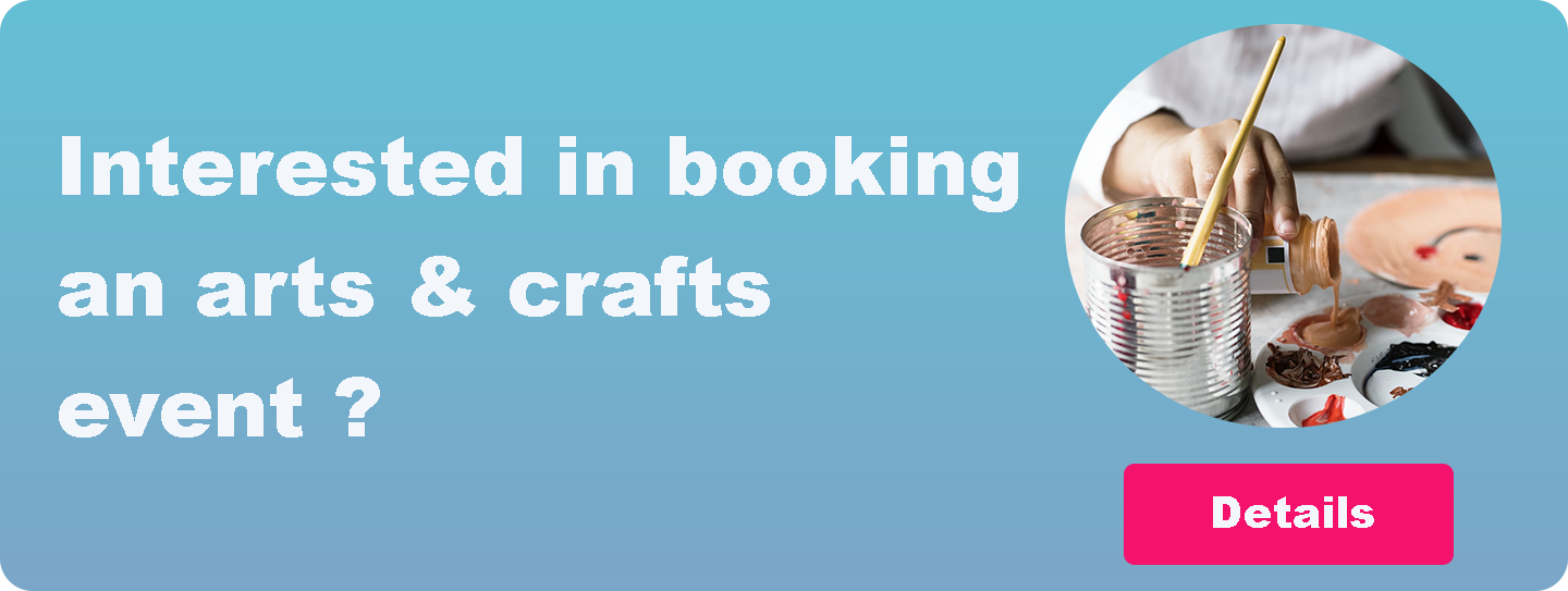 Interested in booking an arts and crafts event ?