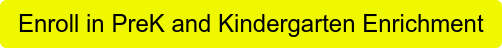 Enroll in PreK and Kindergarten Enrichment