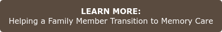 LEARN MORE:  Helping a Family Member Transition to Memory Care