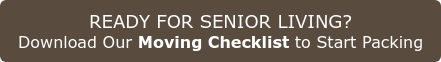 READY FOR SENIOR LIVING?  Download Our Moving Checklist to Start Packing