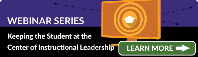 Webinar Series: Keeping the Student at the Center of Instructional Leadership