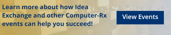 Learn more about how Idea Exchange and other Computer-Rx events can help you and your pharmacy succeed! View our events page now!