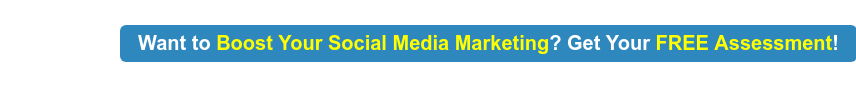 Want to Boost Your Social Media Marketing? Get Your FREE Assessment!