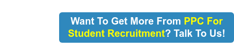Want To Get More From PPC For Student Recruitment? Talk To Us!