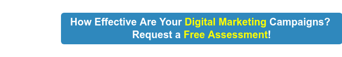 How Effective Are Your Digital Marketing Campaigns?  Request a Free Assessment!