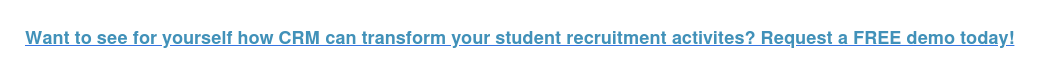 Want to see for yourself how CRM can transform your student recruitment  activites? Request a FREE demo today!