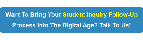 Want To Bring Your Student Inquiry Follow-Up Process Into The Digital Age?  Talk To Us!