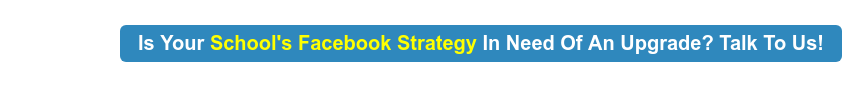 Is Your School's Facebook Strategy In Need Of An Upgrade? Talk To Us!